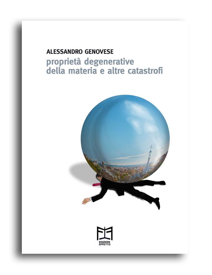 Alessandro Genovese: proprietà degenerative della materia e altre catastrofi