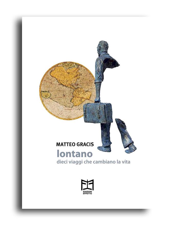 Lontano ~ dieci viaggi che cambiano la vita di Matteo Gracis